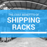 Cost Benefits of Shipping Racks