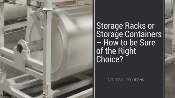 Storage Racks or Storage Containers - How to be Sure of the Right Choice_