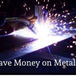 Save money on Metal Fabrication