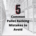 5 Common Pallet Racking Mistakes to Avoid
