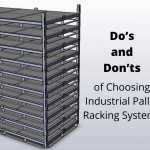 Do's and Don'ts of Choosing Industrial Pallet Racking Systems