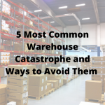 5 Most Common Warehouse Catastrophe and Ways to Avoid Them