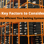 4 Key Factors to Consider for efficient tire racking system
