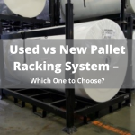 Used vs New Pallet Racking system, which one to choose?